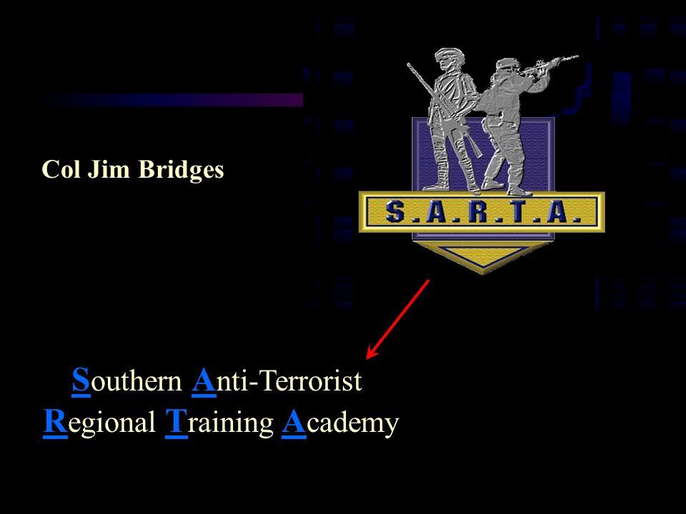 S outhern A nti-Terrorist R egional T raining A cademy Col Jim Bridges