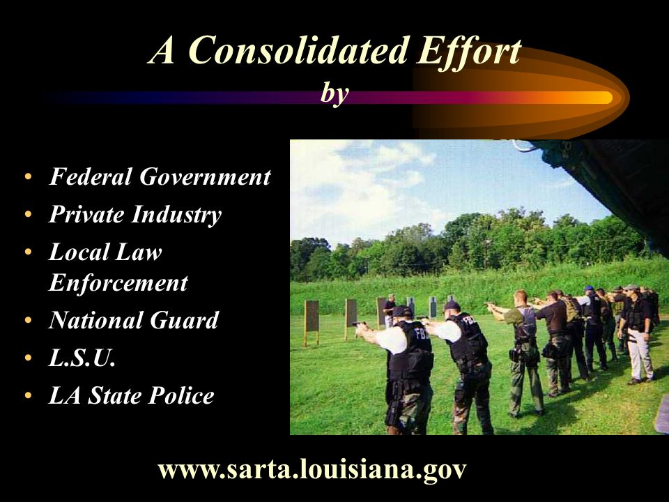 A Consolidated Effort by Federal Government Private Industry Local Law Enforcement National Guard L.S.U.
