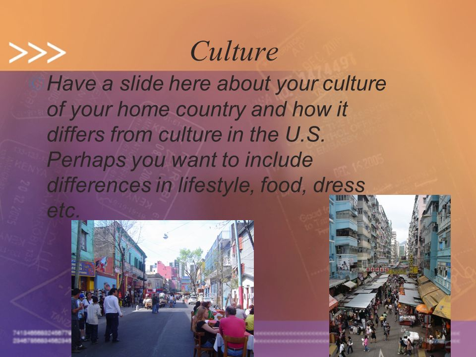 7 Culture © Have a slide here about your culture of your home country and how it differs from culture in the U.S. Perhaps you want to include differen