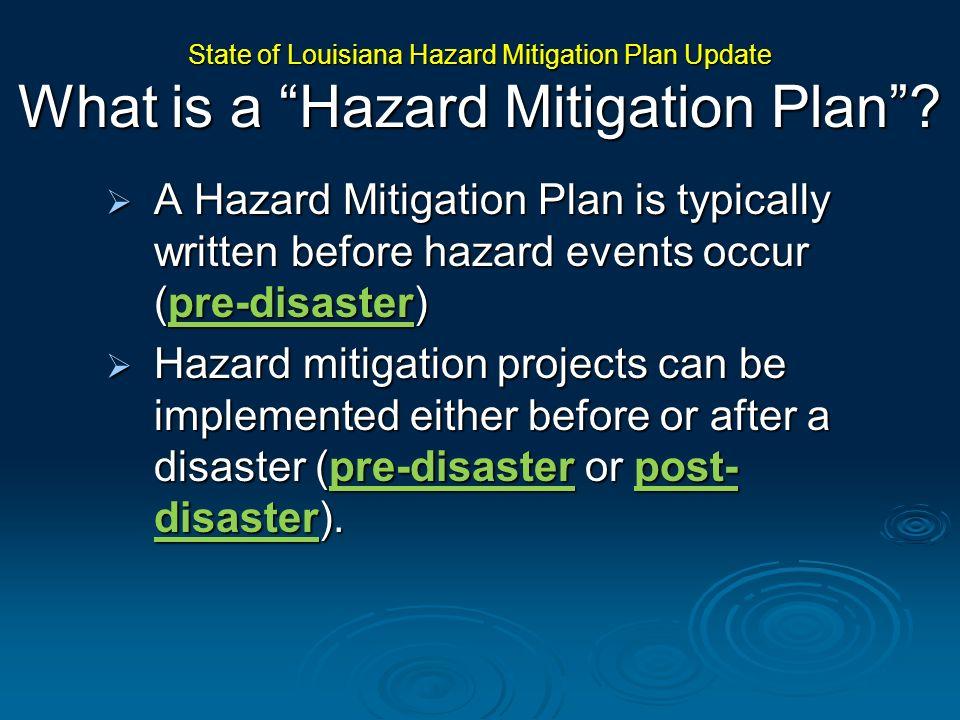 A Hazard Mitigation Plan is typically written before hazard events occur (pre-disaster) A Hazard Mitigation Plan is typically written before hazard ev
