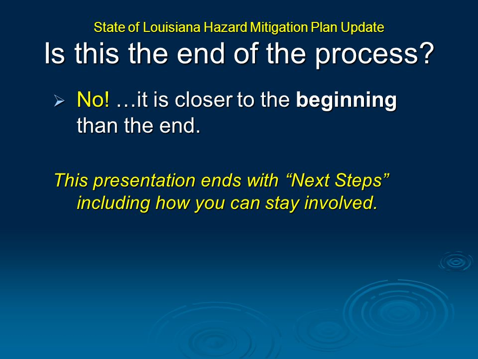 No! …it is closer to the beginning than the end. No! …it is closer to the beginning than the end. This presentation ends with Next Steps including how