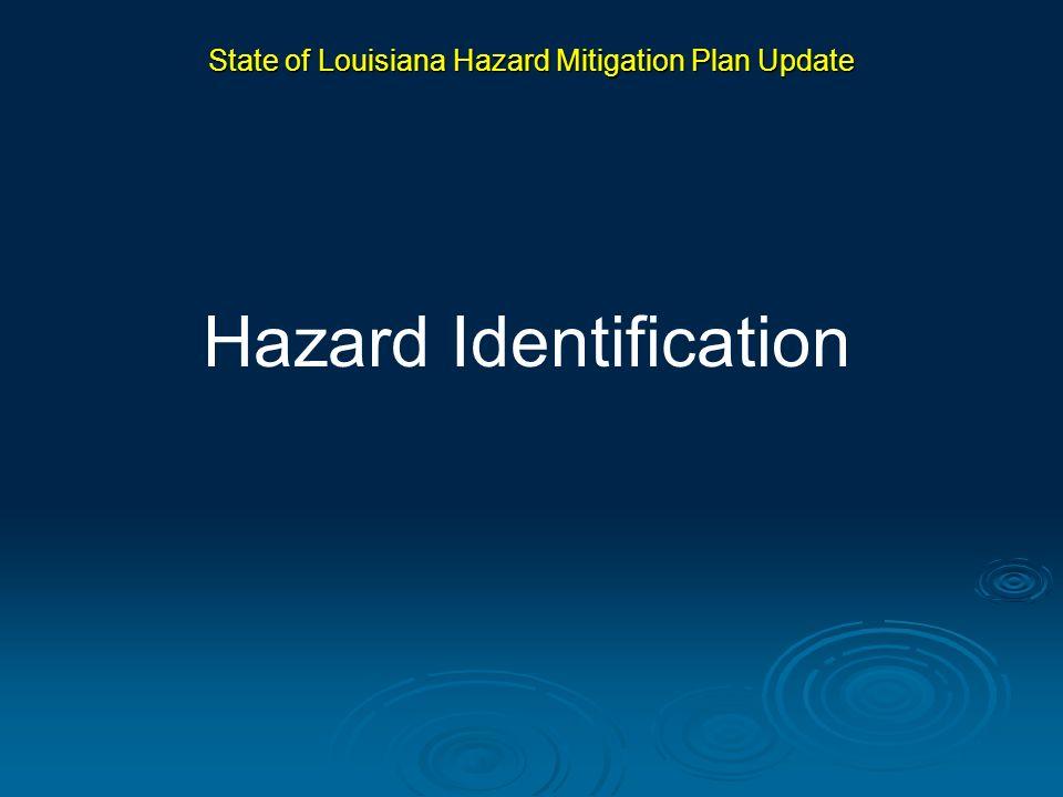 State of Louisiana Hazard Mitigation Plan Update Hazard Identification