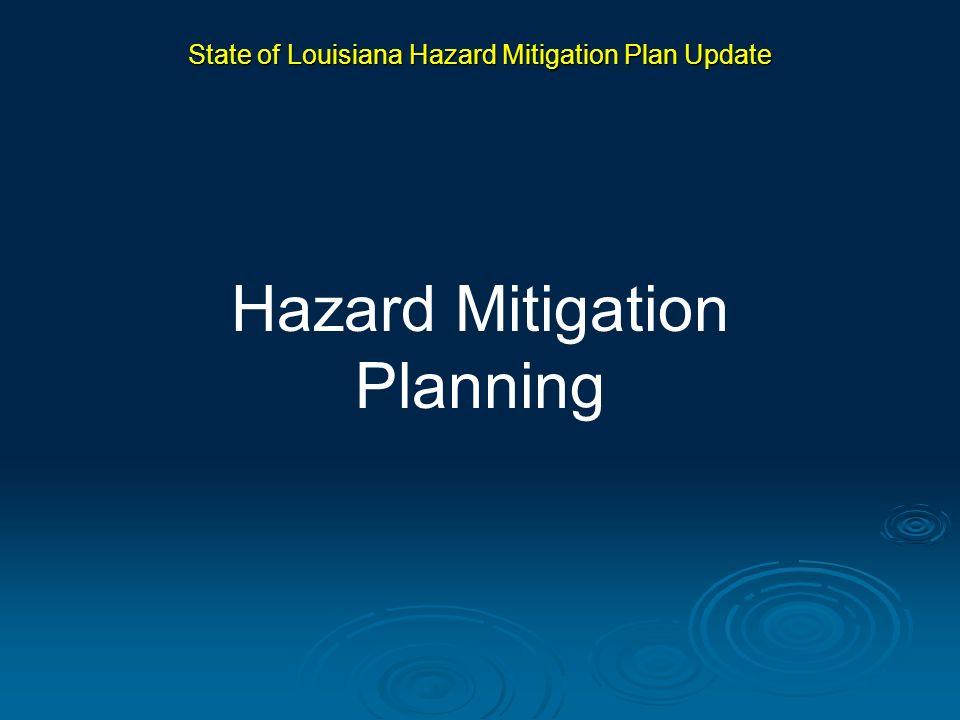 State of Louisiana Hazard Mitigation Plan Update What is Hazard Mitigation.