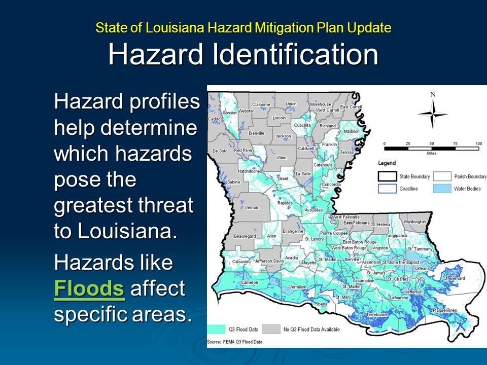 Hazard profiles help determine which hazards pose the greatest threat to Louisiana. Hazards like Floods affect specific areas. State of Louisiana Haza