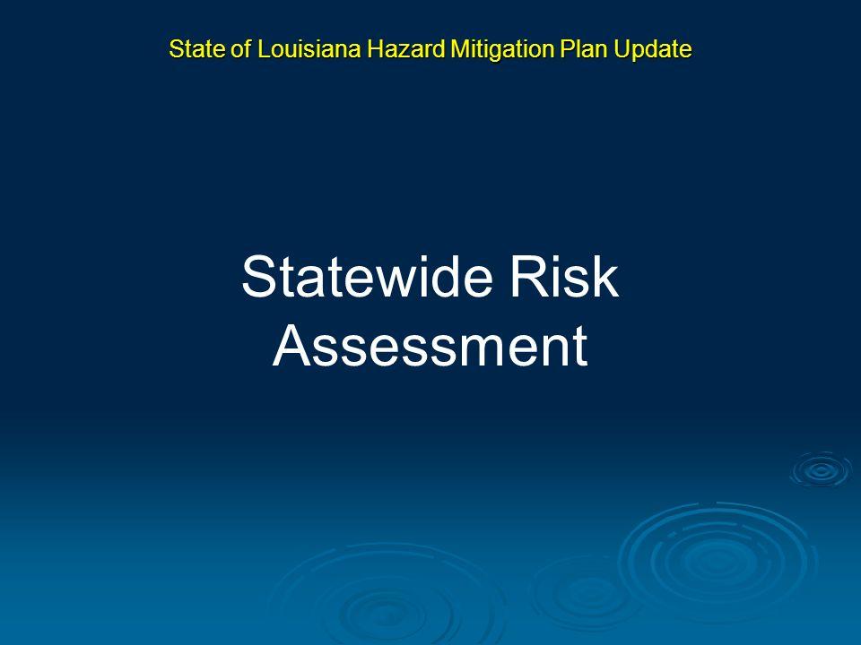 State of Louisiana Hazard Mitigation Plan Update Statewide Risk Assessment