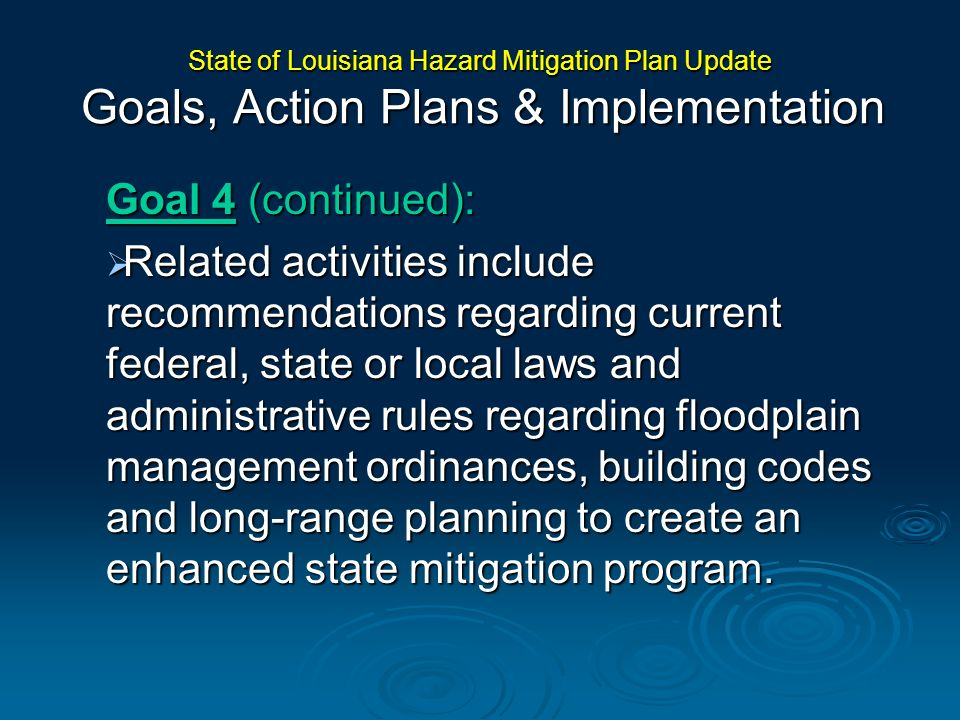 Goal 4 (continued): Related activities include recommendations regarding current federal, state or local laws and administrative rules regarding flood