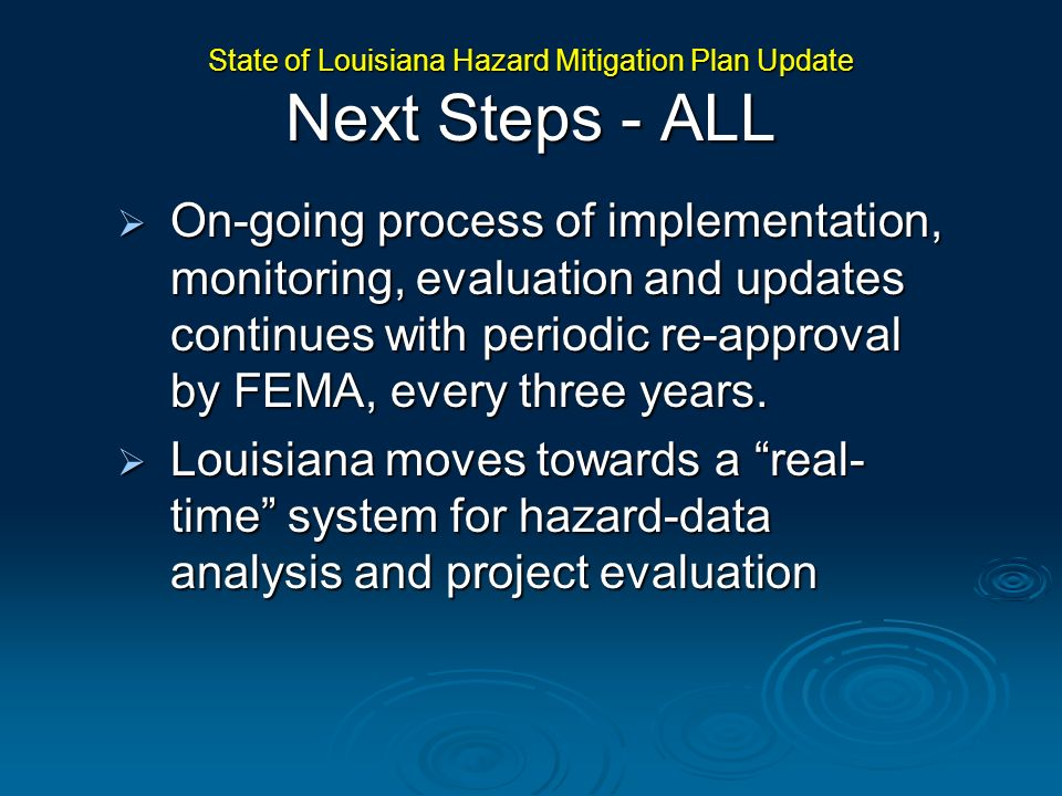 On-going process of implementation, monitoring, evaluation and updates continues with periodic re-approval by FEMA, every three years. On-going proces