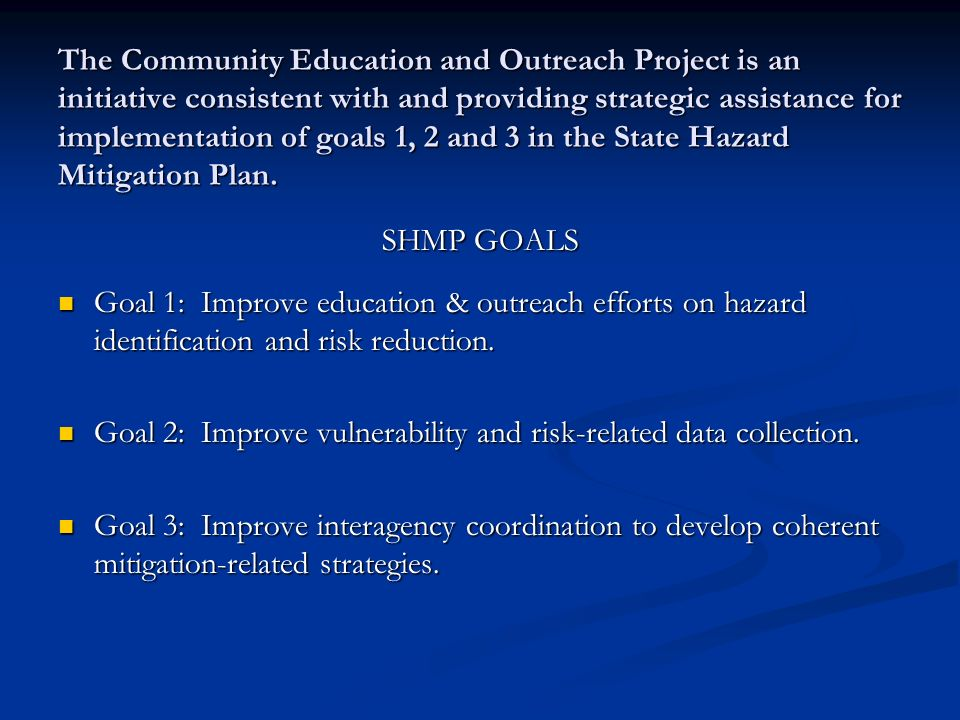 The Community Education and Outreach Project is an initiative consistent with and providing strategic assistance for implementation of goals 1, 2 and