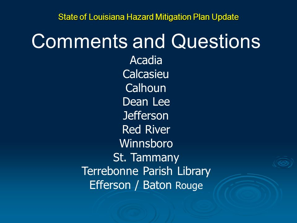 State of Louisiana Hazard Mitigation Plan Update Comments and Questions Acadia Calcasieu Calhoun Dean Lee Jefferson Red River Winnsboro St. Tammany Te