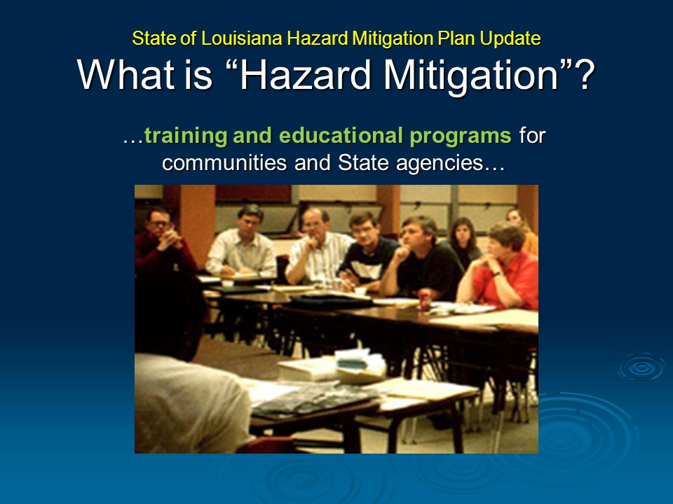 Goal 2 (continued): Ground-truth data and methodologies Ground-truth data and methodologies Integrate local and state agency risk data into future state hazard mitigation plan updates Integrate local and state agency risk data into future state hazard mitigation plan updates Identify existing data availability Identify existing data availability Improve data management Improve data management State of Louisiana Hazard Mitigation Plan Update Goals, Action Plans & Implementation