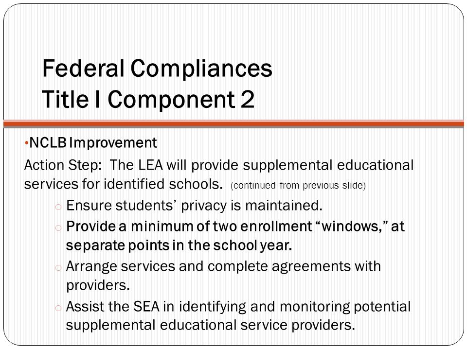 Federal Compliances Title I Component 2 NCLB Improvement Action Step: The LEA will provide supplemental educational services for identified schools. (