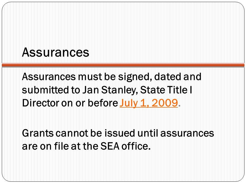 Assurances Assurances must be signed, dated and submitted to Jan Stanley, State Title I Director on or before July 1, 2009.