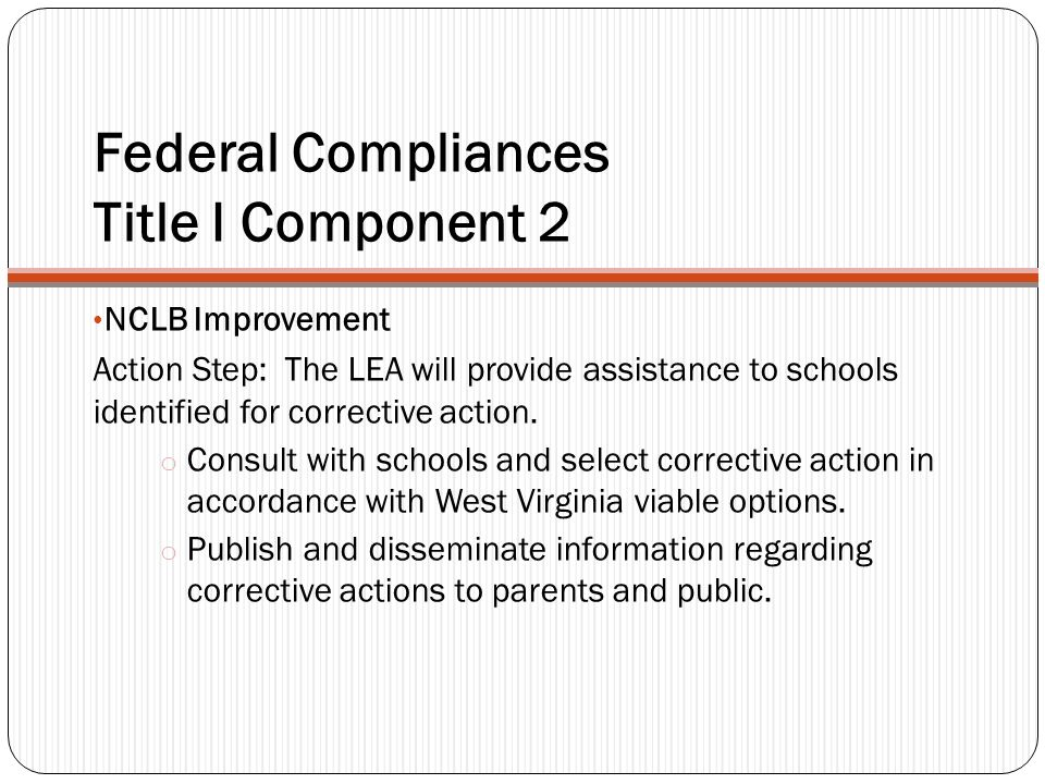 Federal Compliances Title I Component 2 NCLB Improvement Action Step: The LEA will provide assistance to schools identified for corrective action.