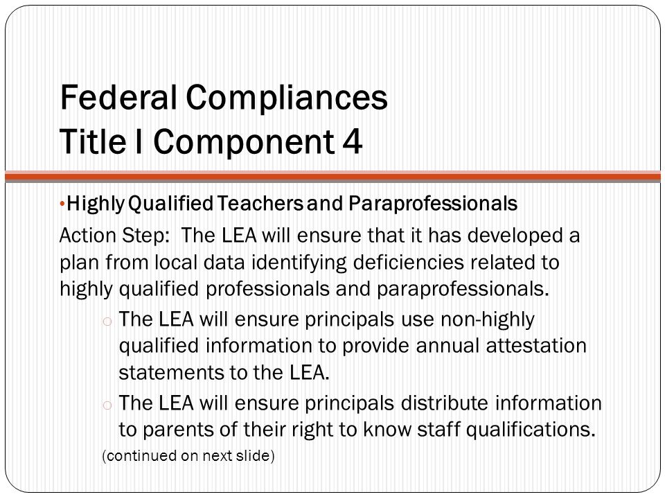Federal Compliances Title I Component 4 Highly Qualified Teachers and Paraprofessionals Action Step: The LEA will ensure that it has developed a plan from local data identifying deficiencies related to highly qualified professionals and paraprofessionals.