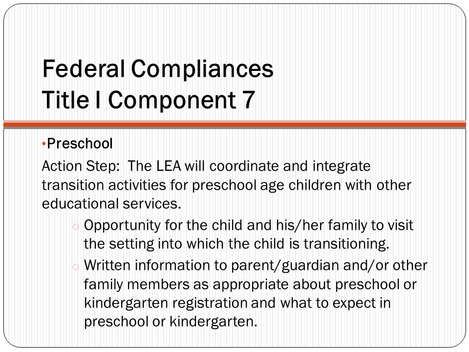 Federal Compliances Title I Component 7 Preschool Action Step: The LEA will coordinate and integrate transition activities for preschool age children with other educational services.