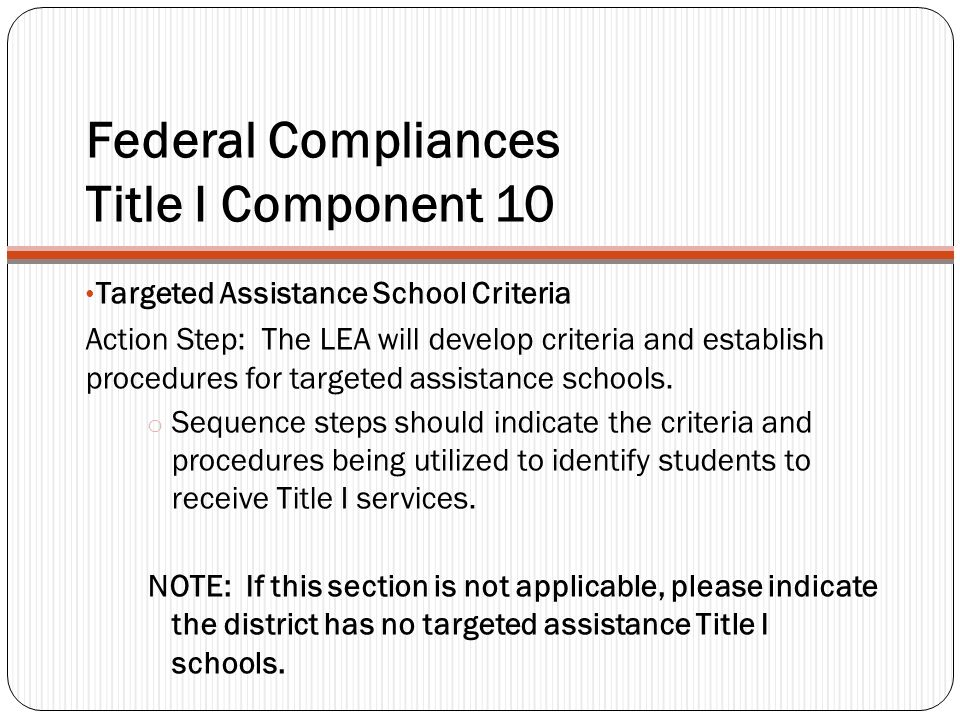 Federal Compliances Title I Component 10 Targeted Assistance School Criteria Action Step: The LEA will develop criteria and establish procedures for t