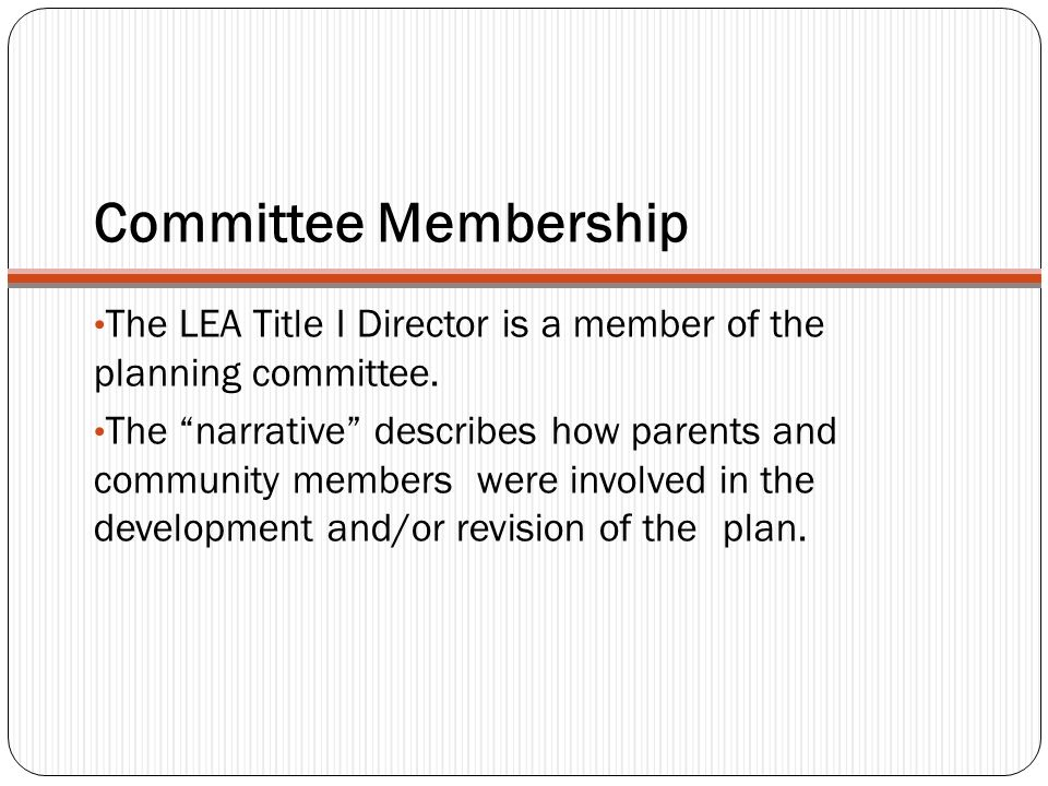 Committee Membership The LEA Title I Director is a member of the planning committee. The narrative describes how parents and community members were in