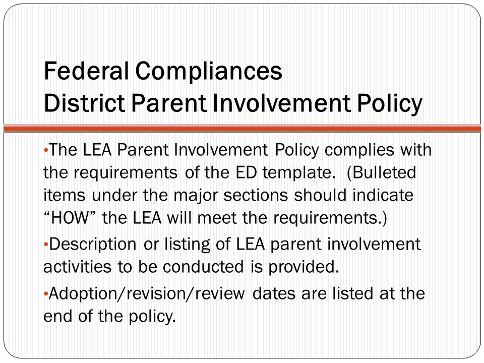 Federal Compliances District Parent Involvement Policy The LEA Parent Involvement Policy complies with the requirements of the ED template. (Bulleted