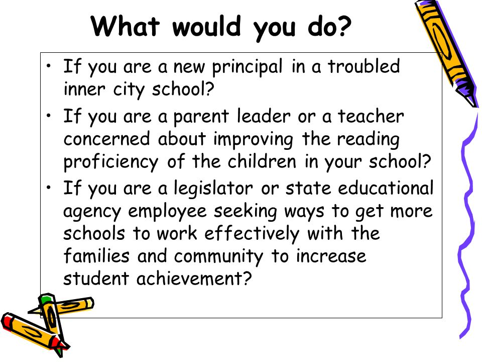 What would you do? If you are a new principal in a troubled inner city school? If you are a parent leader or a teacher concerned about improving the r