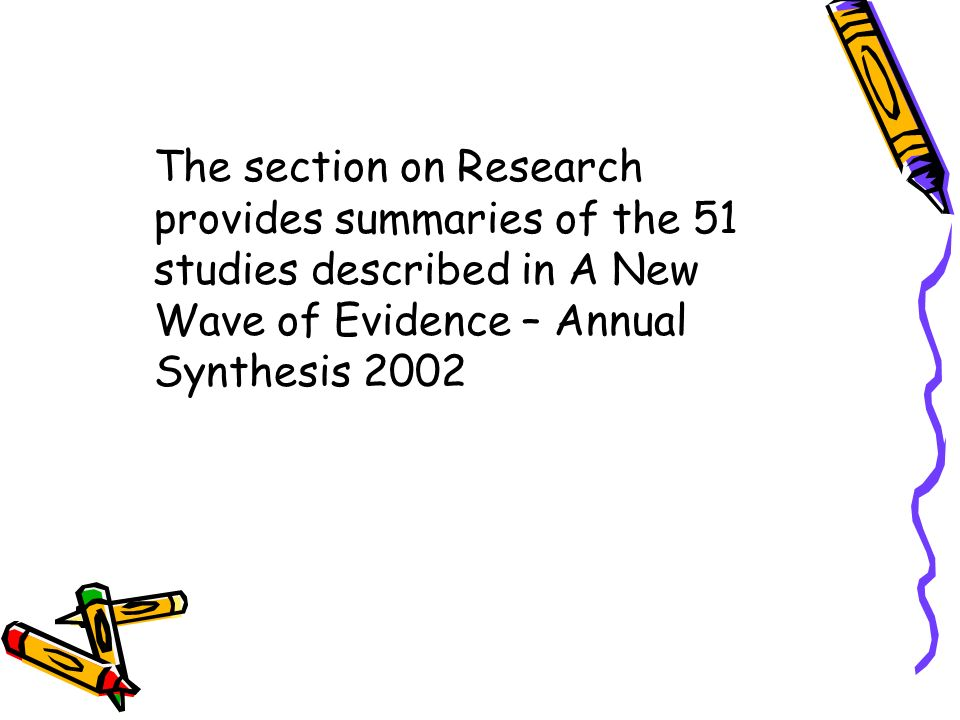 The section on Research provides summaries of the 51 studies described in A New Wave of Evidence – Annual Synthesis 2002