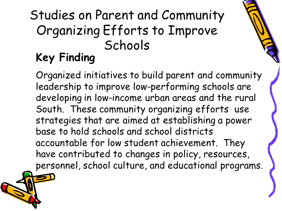 Studies on Parent and Community Organizing Efforts to Improve Schools Key Finding Organized initiatives to build parent and community leadership to im
