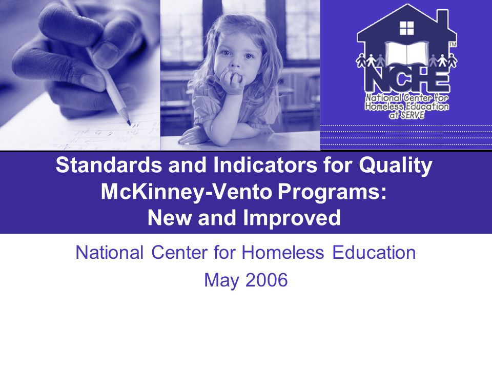 Standards and Indicators for Quality McKinney-Vento Programs: New and Improved National Center for Homeless Education May 2006