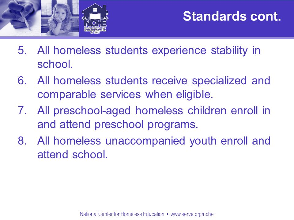 National Center for Homeless Education www.serve.org/nche Standards cont.