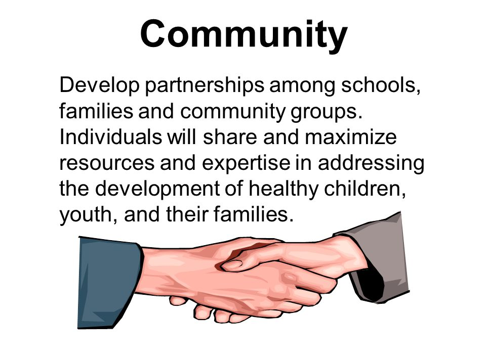 Community Develop partnerships among schools, families and community groups. Individuals will share and maximize resources and expertise in addressing