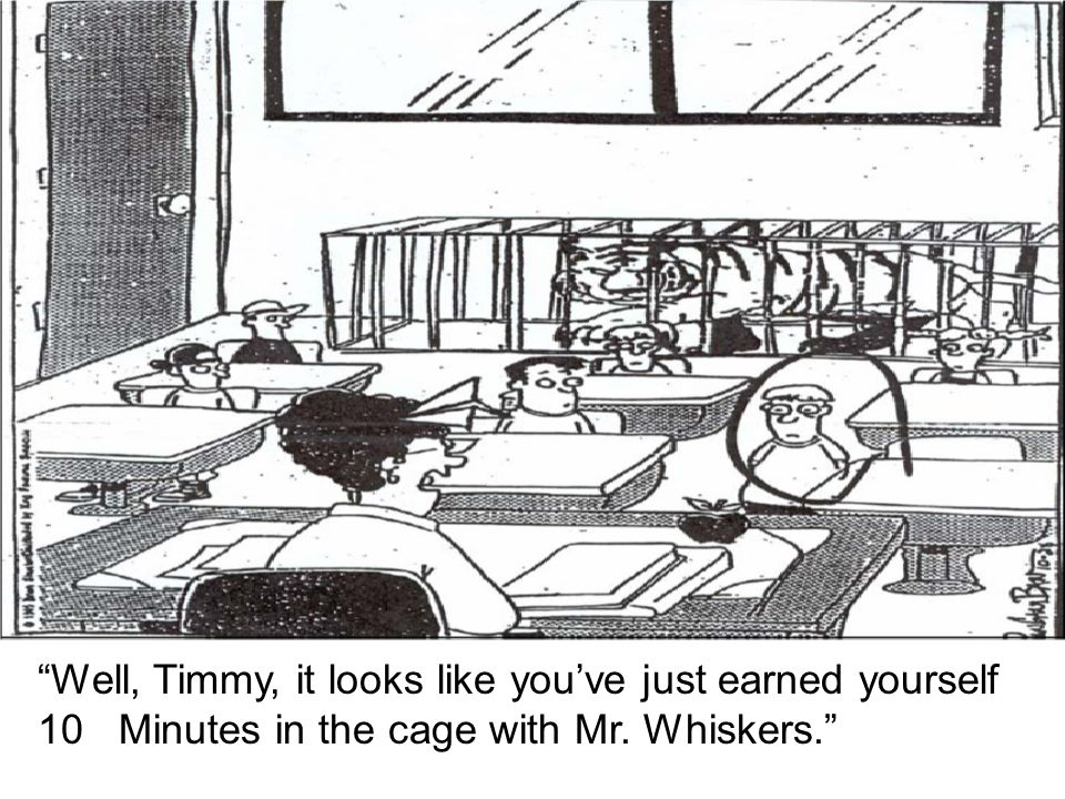 Well, Timmy, it looks like youve just earned yourself 10 Minutes in the cage with Mr. Whiskers.