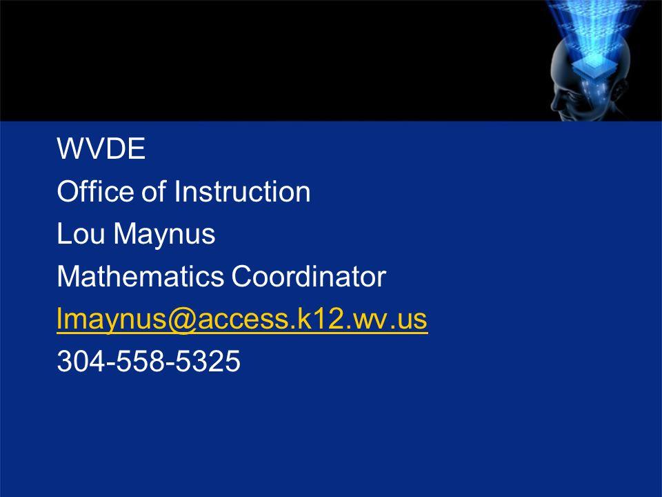WVDE Office of Instruction Lou Maynus Mathematics Coordinator lmaynus@access.k12.wv.us 304-558-5325