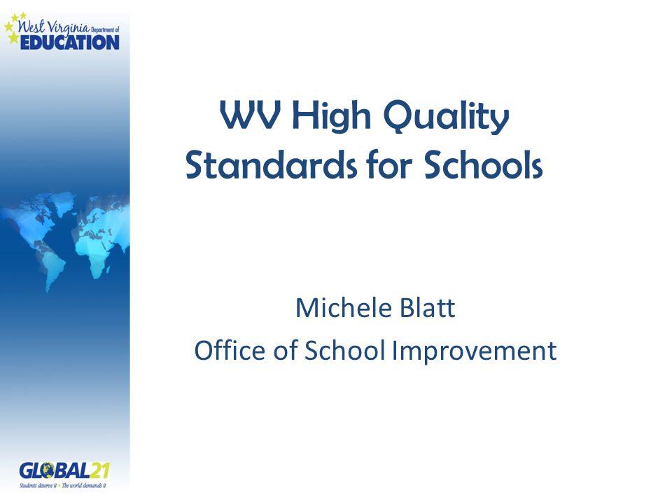 WV High Quality Standards for Schools Michele Blatt Office of School Improvement