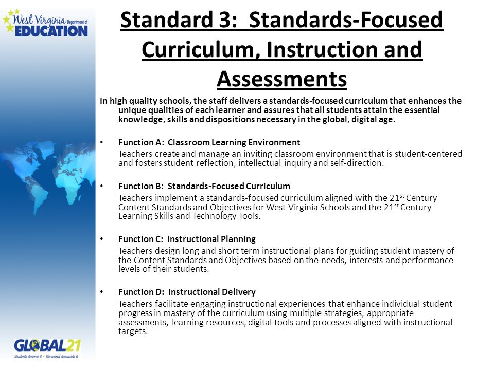 Standard 3: Standards-Focused Curriculum, Instruction and Assessments In high quality schools, the staff delivers a standards-focused curriculum that