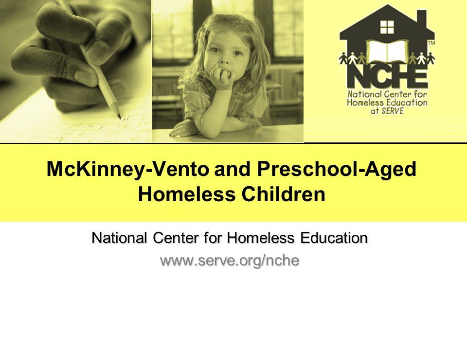 McKinney-Vento and Preschool-Aged Homeless Children National Center for Homeless Education www.serve.org/nche