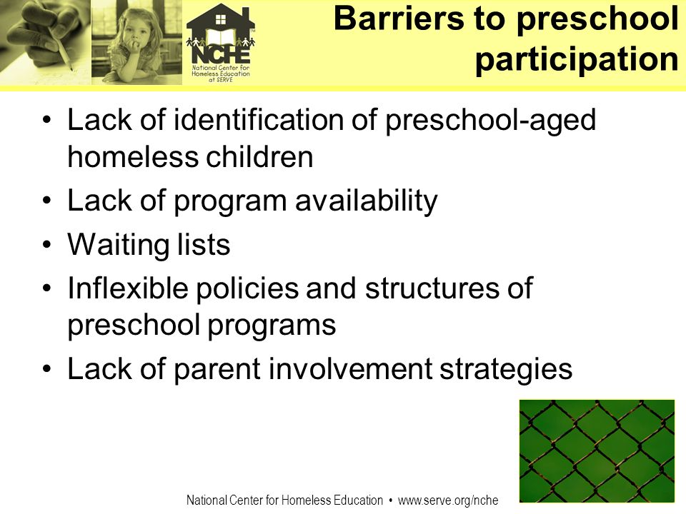 National Center for Homeless Education www.serve.org/nche Barriers to preschool participation Lack of identification of preschool-aged homeless childr