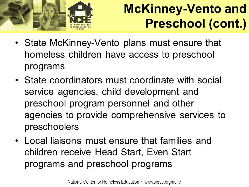 National Center for Homeless Education www.serve.org/nche State McKinney-Vento plans must ensure that homeless children have access to preschool progr