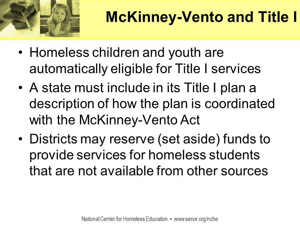 National Center for Homeless Education www.serve.org/nche McKinney-Vento and Title I Homeless children and youth are automatically eligible for Title
