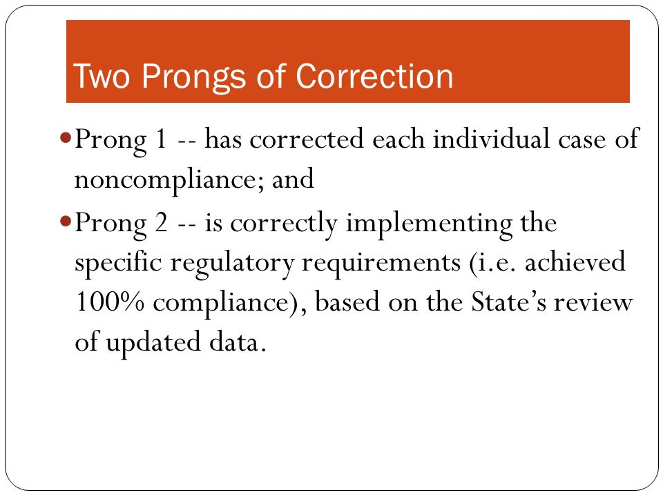 Two Prongs of Correction Prong 1 -- has corrected each individual case of noncompliance; and Prong 2 -- is correctly implementing the specific regulat