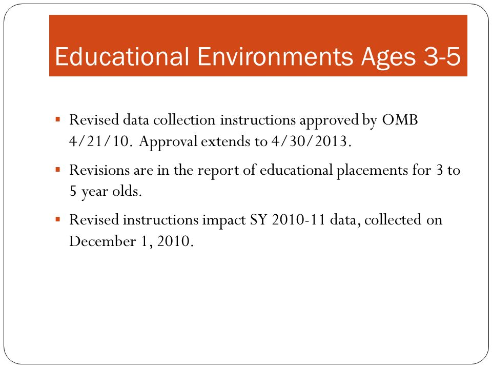 Educational Environments Ages 3-5 Revised data collection instructions approved by OMB 4/21/10.