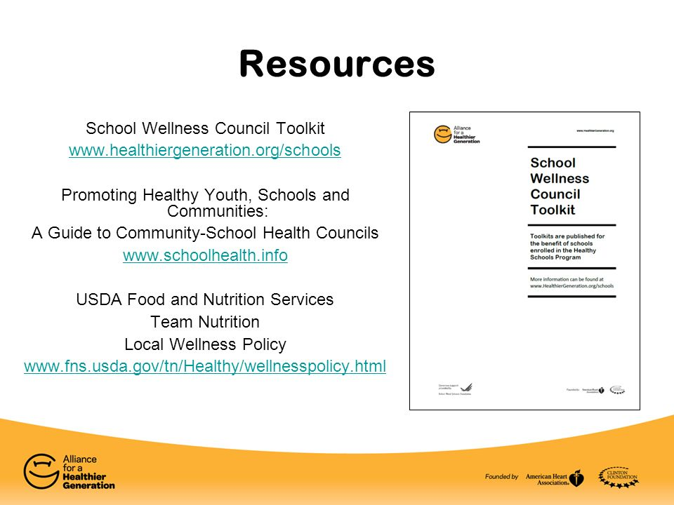 Resources School Wellness Council Toolkit   Promoting Healthy Youth, Schools and Communities: A Guide to Community-School Health Councils   USDA Food and Nutrition Services Team Nutrition Local Wellness Policy