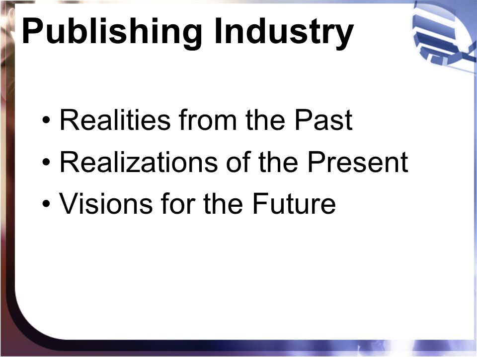 Publishing Industry Realities from the Past Realizations of the Present Visions for the Future