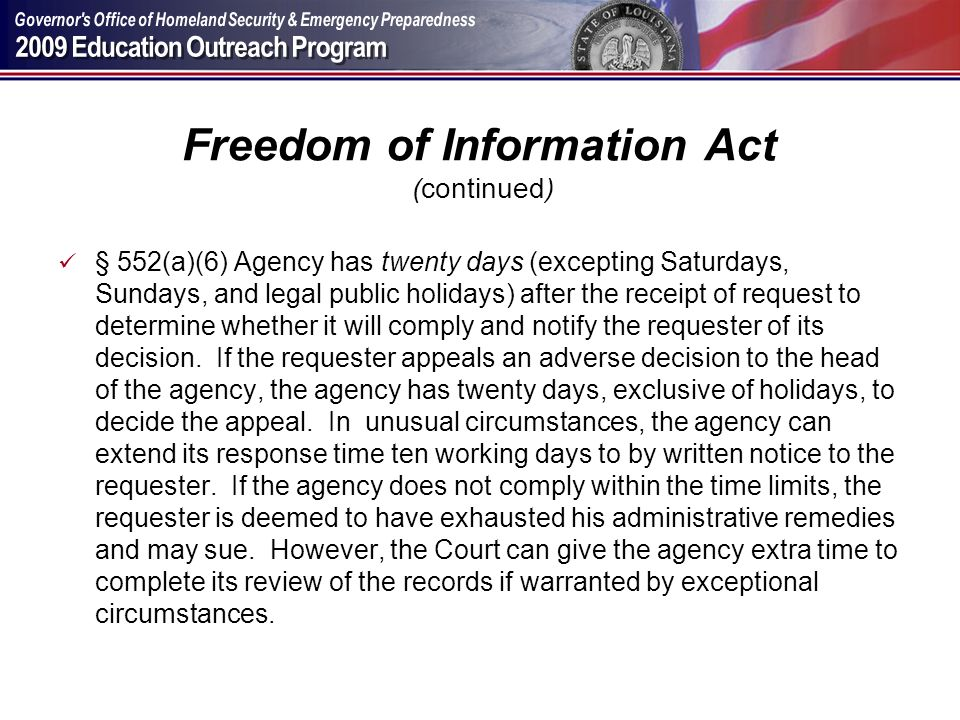 Freedom of Information Act (continued) § 552(a)(6) Agency has twenty days (excepting Saturdays, Sundays, and legal public holidays) after the receipt