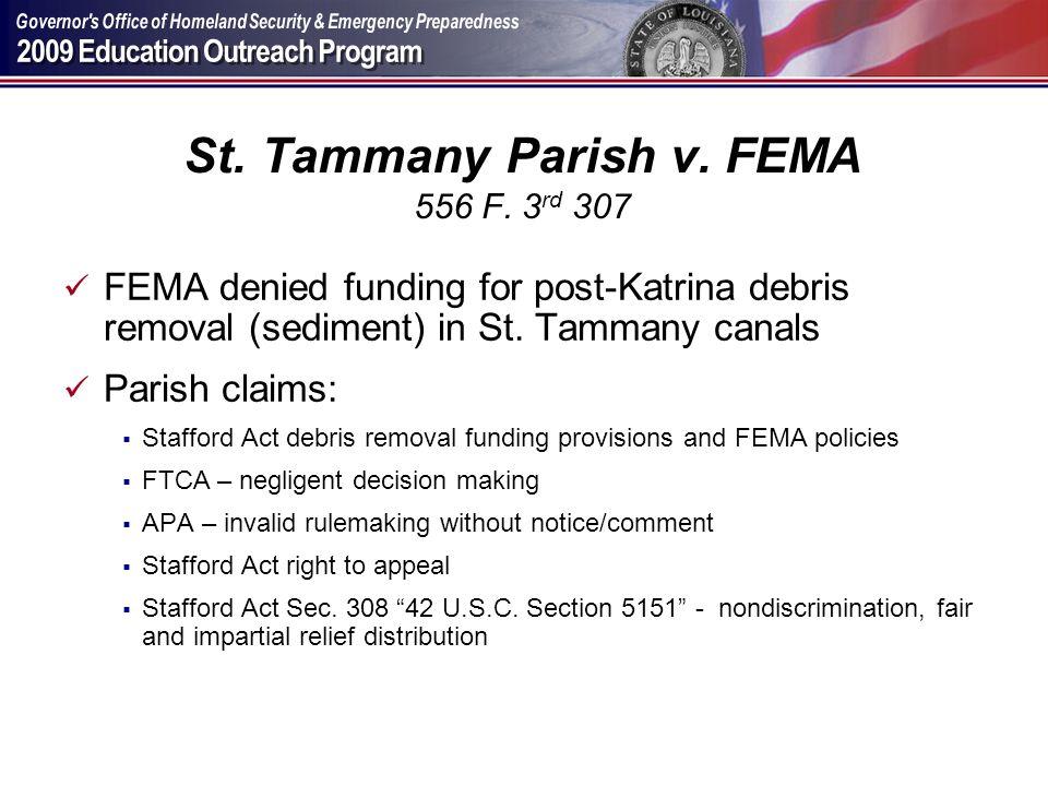 St. Tammany Parish v. FEMA 556 F. 3 rd 307 FEMA denied funding for post-Katrina debris removal (sediment) in St. Tammany canals Parish claims: Staffor