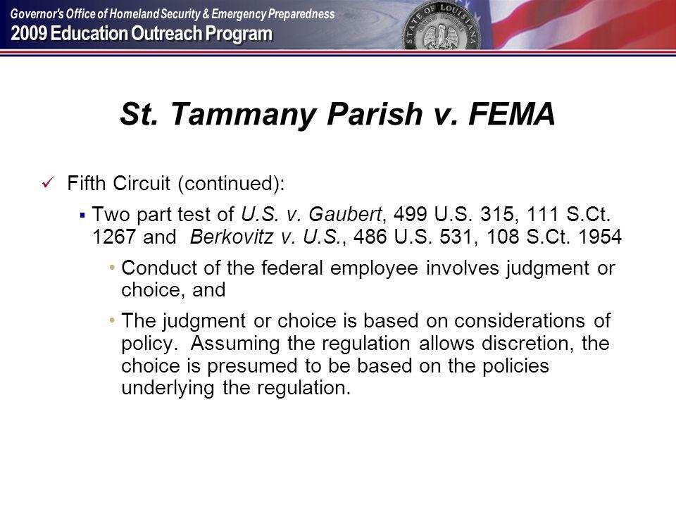 St. Tammany Parish v. FEMA Fifth Circuit (continued): Two part test of U.S. v. Gaubert, 499 U.S. 315, 111 S.Ct. 1267 and Berkovitz v. U.S., 486 U.S. 5