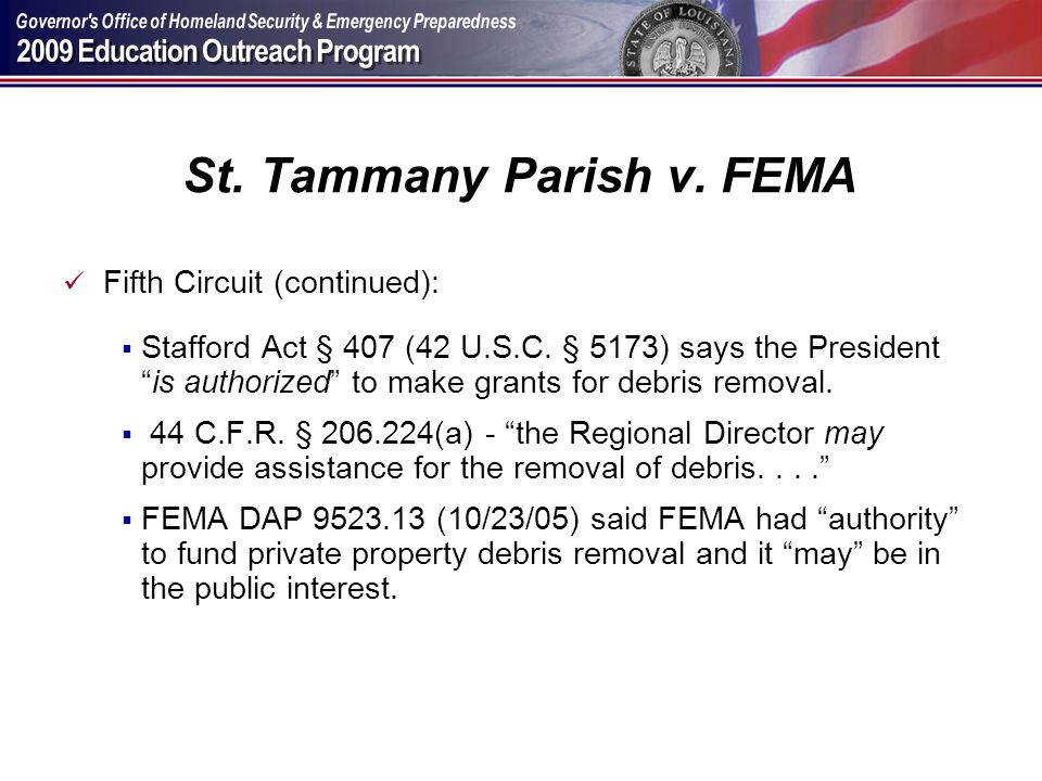 St. Tammany Parish v. FEMA Fifth Circuit (continued): Stafford Act § 407 (42 U.S.C. § 5173) says the Presidentis authorized to make grants for debris