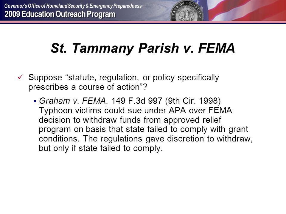 St. Tammany Parish v. FEMA Suppose statute, regulation, or policy specifically prescribes a course of action? Graham v. FEMA, 149 F.3d 997 (9th Cir. 1