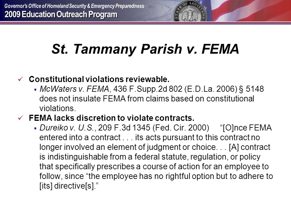 St. Tammany Parish v. FEMA Constitutional violations reviewable. McWaters v. FEMA, 436 F.Supp.2d 802 (E.D.La. 2006) § 5148 does not insulate FEMA from