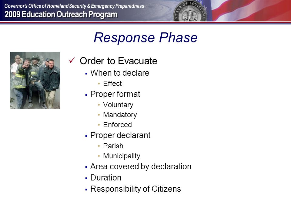 Response Phase Order to Evacuate When to declare Effect Proper format Voluntary Mandatory Enforced Proper declarant Parish Municipality Area covered b