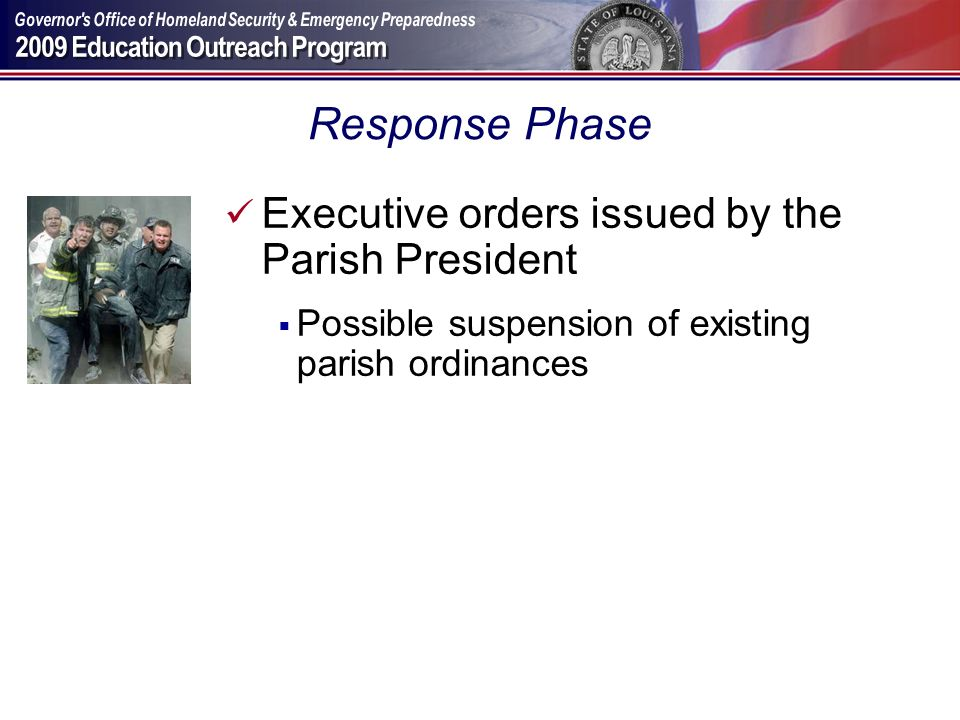 Response Phase Executive orders issued by the Parish President Possible suspension of existing parish ordinances