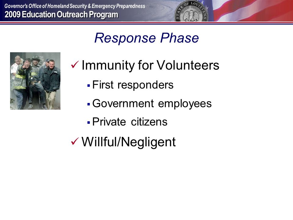 Response Phase Immunity for Volunteers First responders Government employees Private citizens Willful/Negligent