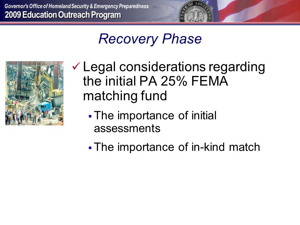 Recovery Phase Legal considerations regarding the initial PA 25% FEMA matching fund The importance of initial assessments The importance of in-kind ma